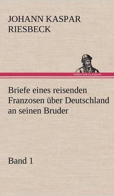 Briefe Eines Reisenden Franzosen Uber Deutschland an Seinen Bruder - Band 1 (Hardback)