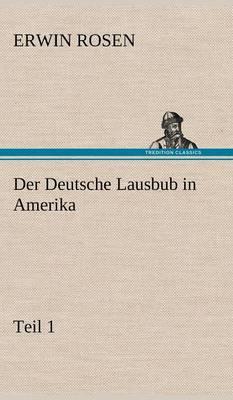 Der Deutsche Lausbub in Amerika - Teil 1 (Hardback)