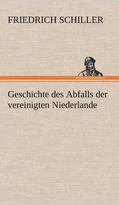 Geschichte Des Abfalls Der Vereinigten Niederlande (Hardback)