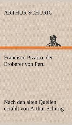 Francisco Pizarro, Der Eroberer Von Peru (Hardback)