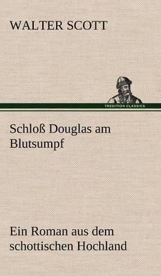 Schloss Douglas Am Blutsumpf (Hardback)