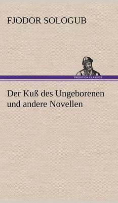Der Kuss Des Ungeborenen Und Andere Novellen (Hardback)