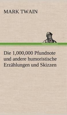 Die 1,000,000 Pfundnote Und Andere Humoristische Erzahlungen Und Skizzen (Hardback)