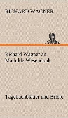Richard Wagner an Mathilde Wesendonk (Hardback)