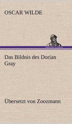 Das Bildnis Des Dorian Gray. Ubersetzt Von Zoozmann (Hardback)