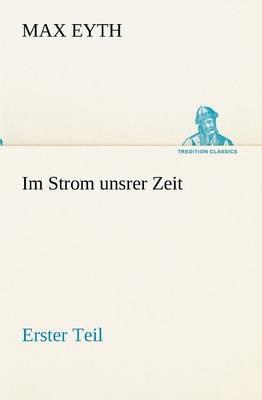 Im Strom Unsrer Zeit - Erster Teil (Paperback)
