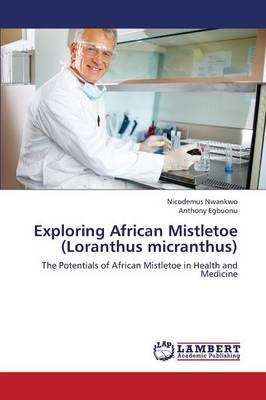 Exploring African Mistletoe (Loranthus Micranthus) (Paperback)