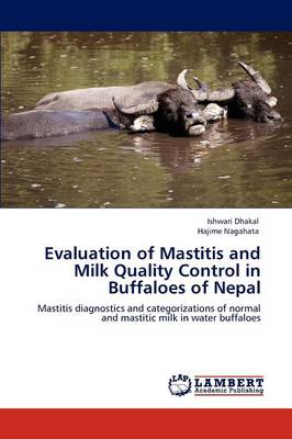 Evaluation of Mastitis and Milk Quality Control in Buffaloes of Nepal (Paperback)