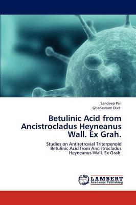 Betulinic Acid from Ancistrocladus Heyneanus Wall. Ex Grah. (Paperback)