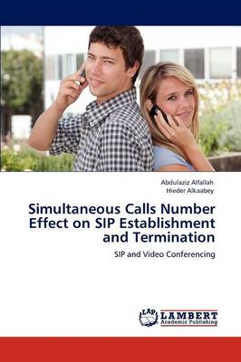 Simultaneous Calls Number Effect on Sip Establishment and Termination (Paperback)
