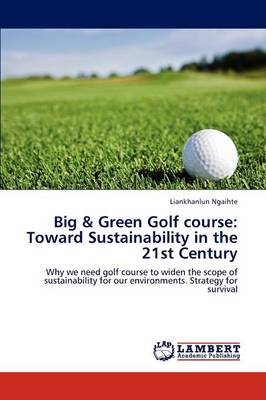 Big & Green Golf Course: Toward Sustainability in the 21st Century (Paperback)