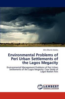 Environmental Problems of Peri Urban Settlements of the Lagos Megacity (Paperback)