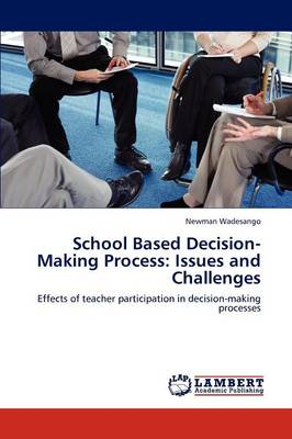 School Based Decision-Making Process: Issues and Challenges (Paperback)