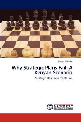 Why Strategic Plans Fail: A Kenyan Scenario (Paperback)