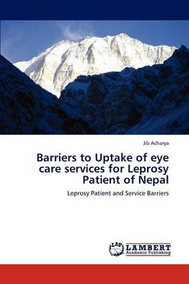 Barriers to Uptake of Eye Care Services for Leprosy Patient of Nepal (Paperback)