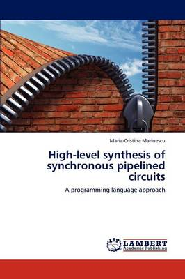 High-Level Synthesis of Synchronous Pipelined Circuits (Paperback)