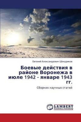 Boevye Deystviya V Rayone Voronezha V Iyule 1942 - Yanvare 1943 Gg. (Paperback)