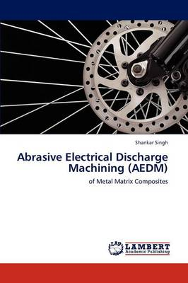 Abrasive Electrical Discharge Machining (Aedm) (Paperback)