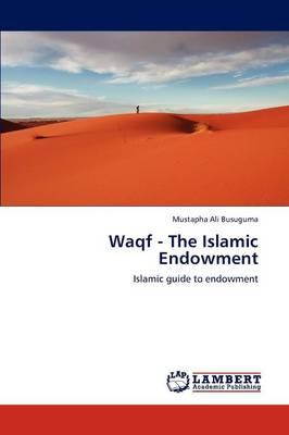 Waqf - The Islamic Endowment (Paperback)