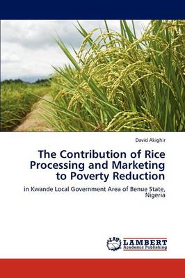 The Contribution of Rice Processing and Marketing to Poverty Reduction (Paperback)
