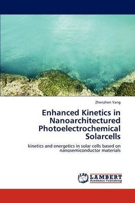 Enhanced Kinetics in Nanoarchitectured Photoelectrochemical Solarcells (Paperback)
