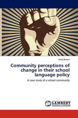 Community Perceptions of Change in Their School Language Policy (Paperback)