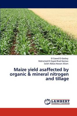 Maize Yield Asaffected by Organic & Mineral Nitrogen and Tillage (Paperback)