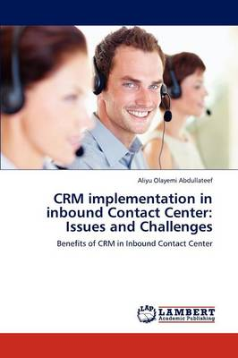 Crm Implementation in Inbound Contact Center: Issues and Challenges (Paperback)