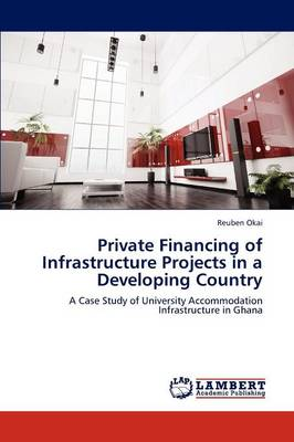 Private Financing of Infrastructure Projects in a Developing Country (Paperback)