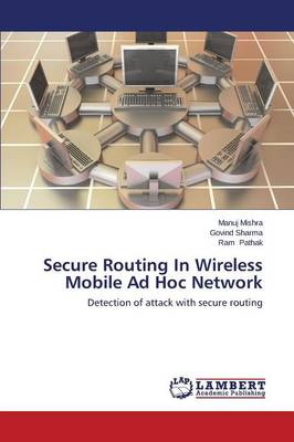Secure Routing in Wireless Mobile Ad Hoc Network (Paperback)