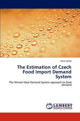 The Estimation of Czech Food Import Demand System (Paperback)