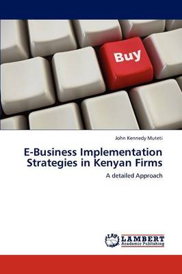 E-Business Implementation Strategies in Kenyan Firms (Paperback)