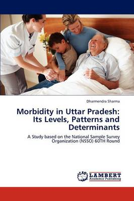 Morbidity in Uttar Pradesh: Its Levels, Patterns and Determinants (Paperback)