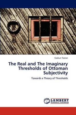The Real and the Imaginary Thresholds of Ottoman Subjectivity (Paperback)