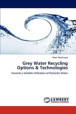 Grey Water Recycling Options & Technologies (Paperback)