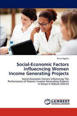 Social-Economic Factors Influecncing Women Income Generating Projects (Paperback)