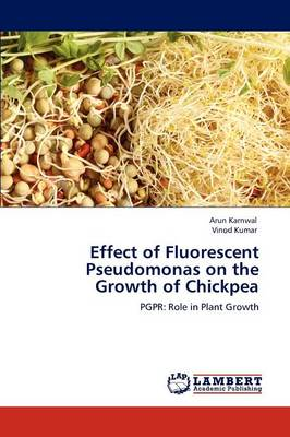Effect of Fluorescent Pseudomonas on the Growth of Chickpea (Paperback)