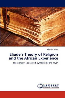 Eliade's Theory of Religion and the African Experience (Paperback)