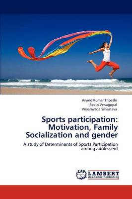Sports Participation: Motivation, Family Socialization and Gender (Paperback)