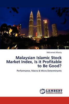 Malaysian Islamic Stock Market Index, Is It Profitable to Be Good? (Paperback)