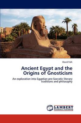 Ancient Egypt and the Origins of Gnosticism (Paperback)