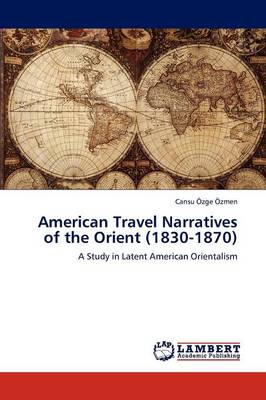 American Travel Narratives of the Orient (1830-1870) (Paperback)