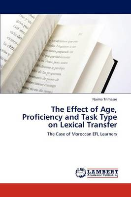 The Effect of Age, Proficiency and Task Type on Lexical Transfer (Paperback)