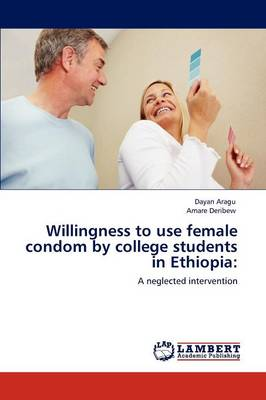 Willingness to Use Female Condom by College Students in Ethiopia (Paperback)