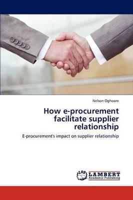 How E-Procurement Facilitate Supplier Relationship (Paperback)