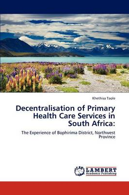 Decentralisation of Primary Health Care Services in South Africa (Paperback)