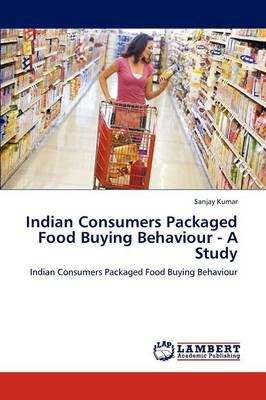 Indian Consumers Packaged Food Buying Behaviour - A Study (Paperback)
