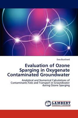 Evaluation of Ozone Sparging in Oxygenate Contaminated Groundwater (Paperback)