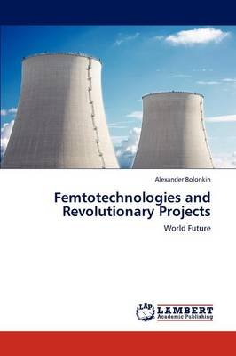 Femtotechnologies and Revolutionary Projects (Paperback)