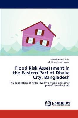 Flood Risk Assessment in the Eastern Part of Dhaka City, Bangladesh (Paperback)
